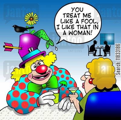 perfect dates cartoon humor: You treat me like a fool - I like that in a woman!