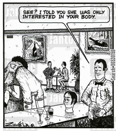 pull cartoon humor: 'See? I told you she was only interested in your body.'