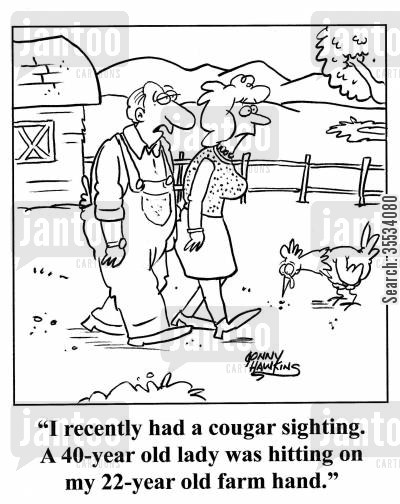 cougar cartoon humor: Farmer to lady: 'I recently had a cougar sighting. A 40-year old lady was hitting on my 22-year old farm hand.'