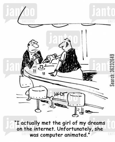 dream women cartoon humor: I actually met the girl of my dreams on the internet. Unfortunately, she was computer animated.