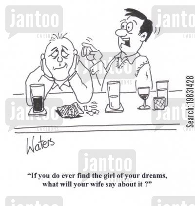 perfect men cartoon humor: 'If you do ever find the girl of your dreams, what will your wife say about it?'