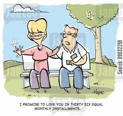 lay away cartoon humor: 'I promise to love you in thirty six equal monthly installments.'