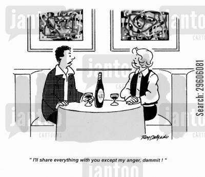 sharing cartoon humor: 'I'll share everything with you except my anger, dammit!'