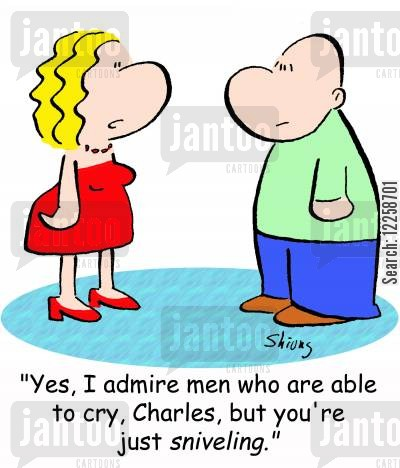 snivelling cartoon humor: 'Yes, I admire men who are able to cry, Charles, but you're just sniveling.'