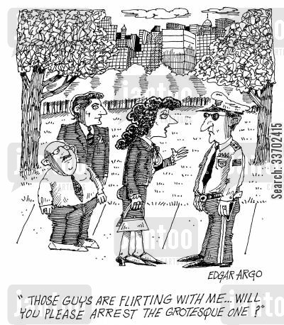 grotesque cartoon humor: 'Those guys are flirting with me...will you please arrest the grotesque one?'