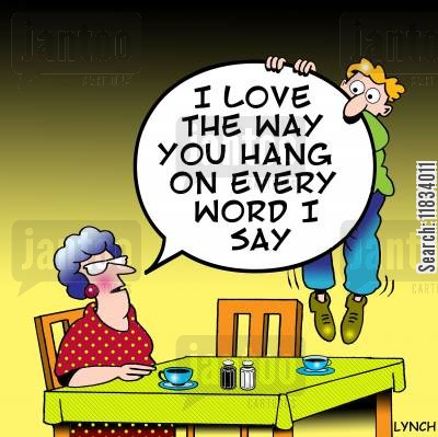 hanging onto every word i say cartoon humor: 'I Love the way you hang on every word I say.'