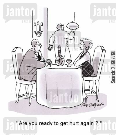 dater cartoon humor: 'Are you ready to get hurt again?'