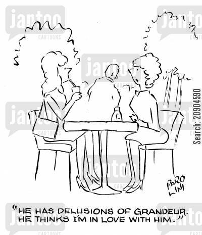 deluded cartoon humor: 'He has delusions of grandeur. He thinks I'm in love with him.'