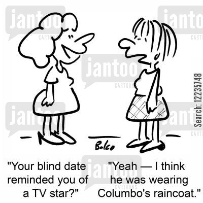 columbo cartoon humor: 'Your blind date reminded you of a TV star?, 'Yeah -- I think he was wearing Columbo's raincoat.'