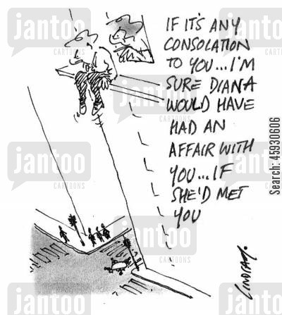 talk down cartoon humor: If it's any consolation, I'm sure Diana would have had an affair with you, if she'd met you.
