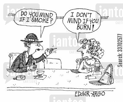 do you mind cartoon humor: 'Do you mind if I smoke?' 'I don't mind if you burn!'