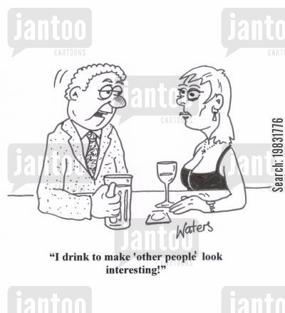 blown out cartoon humor: 'I drink to make 'other people' look interesting!'