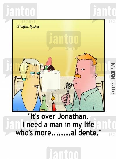 excitement cartoon humor: 'It's ove Jonathan. I need a man in my life who's more........al dente.'