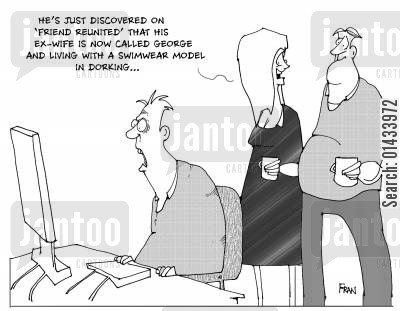 friends reunited cartoon humor: He's just discovered on 'Friends Reunited' that his ex-wife is now called 'George' and living with a swimwear model in Dorking.