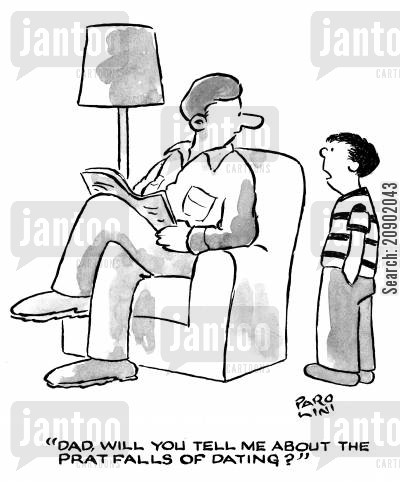 prat falls cartoon humor: 'Dad, will you tell me about the prat falls of dating?'
