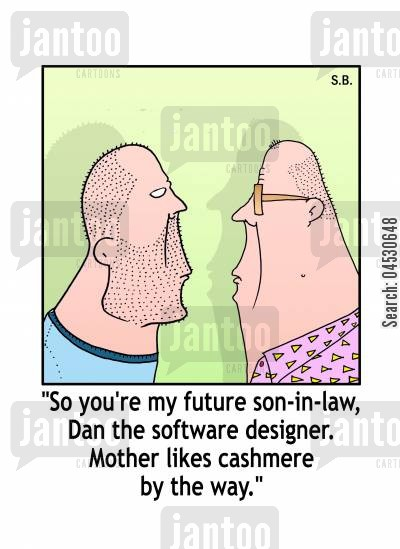 father in laws cartoon humor: 'So you're my future son-in-law, Dan the software designer. Mother likes cashmere by the way.'