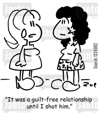 feeling guilty cartoon humor: 'It was a guilt-free relationship until I shot him.'