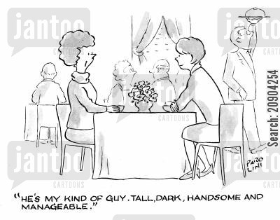 domination cartoon humor: 'He's my kind of guy. Tall, dark, handsome and manageable.'