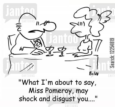 disgust cartoon humor: 'What I'm about to say, Miss Pomeroy, may shock and disgust you....'