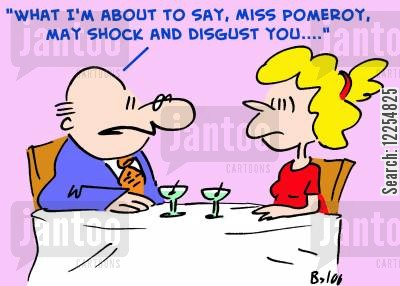 disgusted cartoon humor: 'What I'm about to say, Miss Pomeroy, may shock and disgust you....'