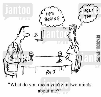 dull men cartoon humor: 'What do you mean you're in two minds about me?' (He's boring...ugly too).