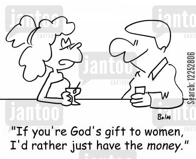 pickup line cartoon humor: 'If you're God's gift to women, I'd rather just have the money.'