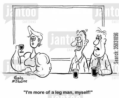breast man cartoon humor: 'I'm more of a leg man, myself!'