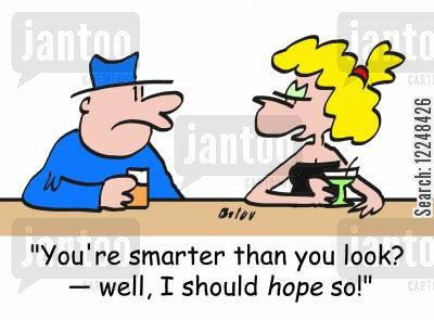smarter than you look cartoon humor: 'You're smarter than you look? -- well, I should HOPE so!'