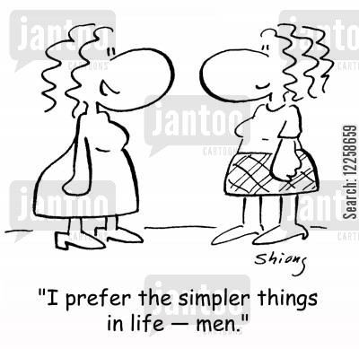 the simple life cartoon humor: 'I prefer the simpler things in life -- men.'