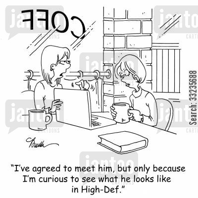 cybercafe cartoon humor: 'I've agreed to met him, but only because I'm curious to see what he looks like in High-Def.'