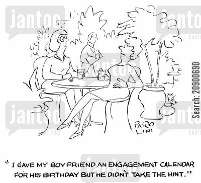 girlfrends cartoon humor: 'I gave my boyfriend an engagement calendar for his birthday but he didn't take the hint.'