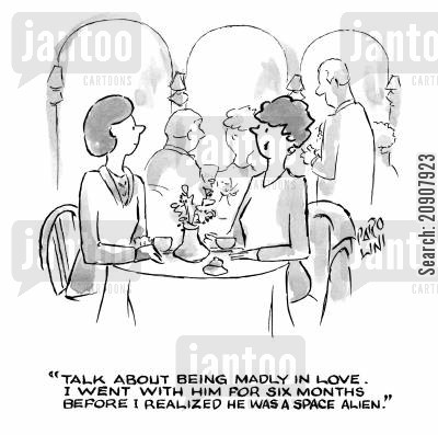 love is blind cartoon humor: 'Talk about being madly in love. I went with him for six months before I realized he was a space alien.'