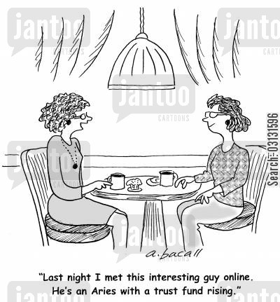 star signs cartoon humor: Last night I met an interesting guy online. He's an Aries with a trust fund rising.