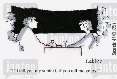 subtexts cartoon humor: 'I'll tell you my subtext, if you tell me yours.'