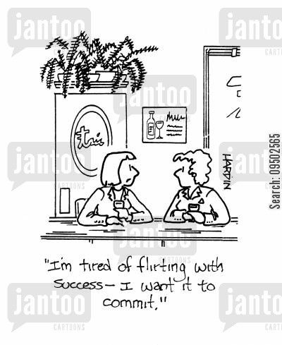 career ladder cartoon humor: 'I'm tired of flirting with success - I want it to commit.'