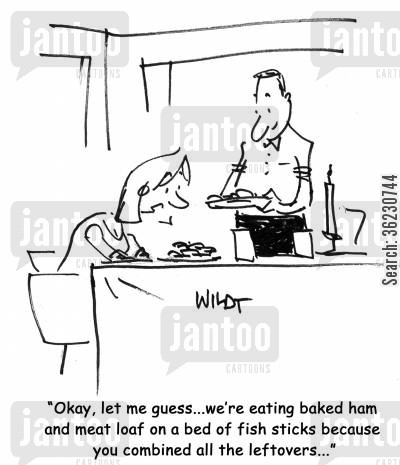 bad cooking cartoon humor: Okay, let me guess...we're eating baked ham and meat loaf on a bed of fish sticks because you combined all the leftovers...