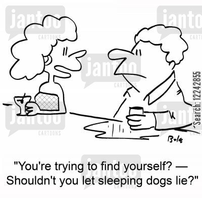 finding yourself cartoon humor: 'You're trying to find yourself? -- Shouldn't you let sleeping dogs lie?'