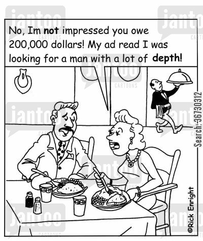 traits cartoon humor: 'No, I'm not impressed you owe $200,000! My ad read I was looking for a man with a lot of depth!'