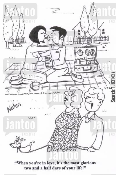 affectionate cartoon humor: 'When you're in love, it's the most glorious two and a half days of your life!'