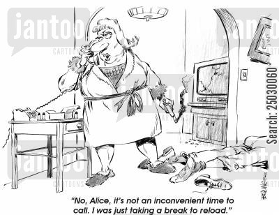 quarrelled cartoon humor: 'No, Alice, it's not an inconvenient time to call. I was just taking a break to reload.'