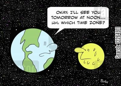 time zones cartoon humor: 'Okay, I'll see you tomorrow at noon... Uh, which time zone?'