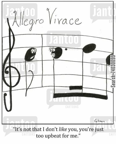 symphony cartoon humor: 'It's not that I don't like you, you're just too upbeat for me.'