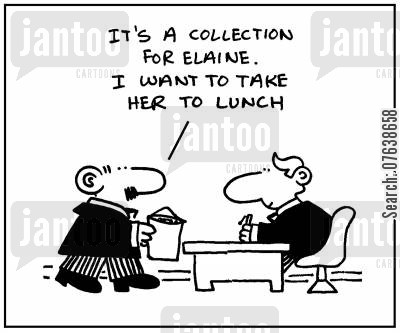 lunch dates cartoon humor: 'It's a collection for Elaine. I want to take her to lunch.'
