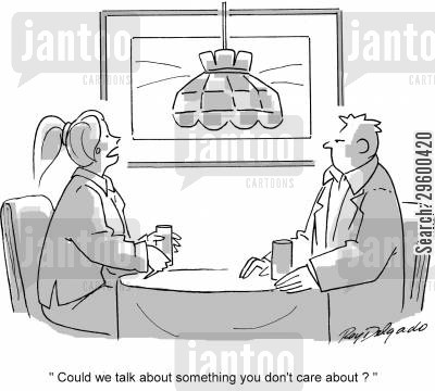 political opinion cartoon humor: 'Could we talk about something you don't care about?'