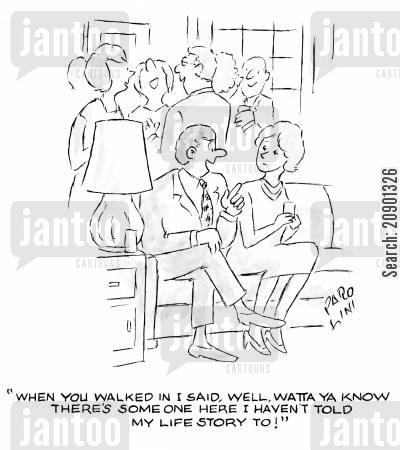 life story cartoon humor: 'When you walked in I said, well, watta ya know - there's someone here I haven't told my life story to!'