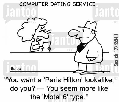 paris hilton cartoon humor: 'You want a 'Paris Hilton' lookalike, do you? -- You seem more like the 'Motel 6' type.'