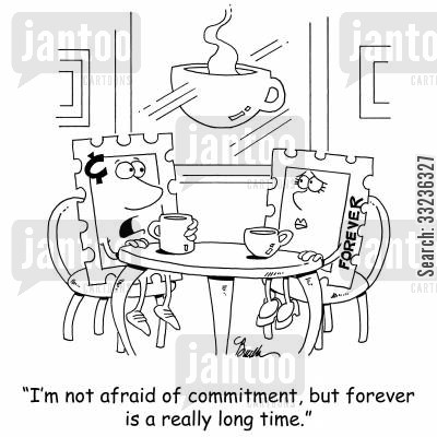 commitment phobia cartoon humor: 'I'm not afraid of commitment, but forever is a really long time.'