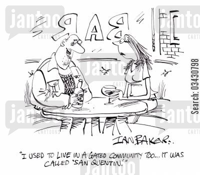 san quentin cartoon humor: 'I used to live in a gated community too...It was called, 'San Quentin'.'