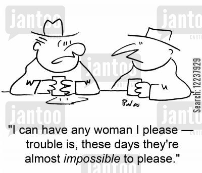 pleasing cartoon humor: I can have any woman I please - trouble is, these days they're almost impossible to please.
