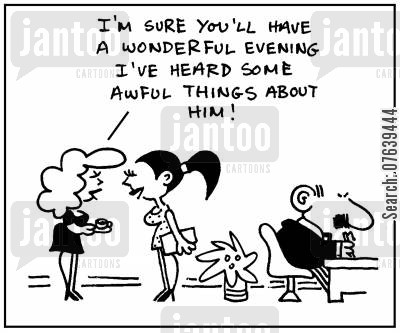 gossiped cartoon humor: 'I'm sure you'll have a wonderful evening, I've heard some awful things about him.'
